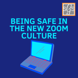 Being Safe in the new Zoom Culture